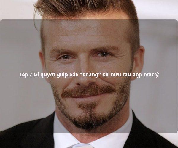 """Top 7 bí quyết giúp các """"chàng"""" sở hữu râu đẹp như ý"""